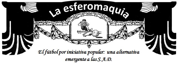 titulo La Esferomaquia El futbol por iniciativa popular