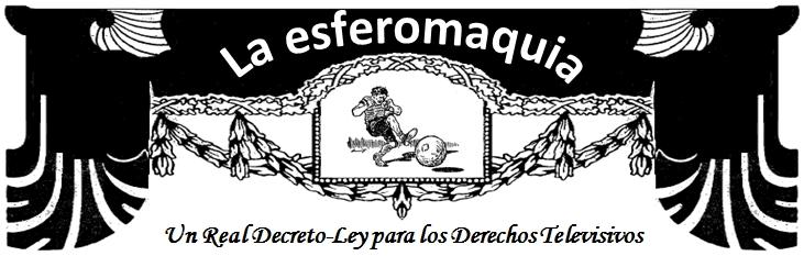 La Esferomaquia Real Decreto Ley para Derechos Televisivos 1