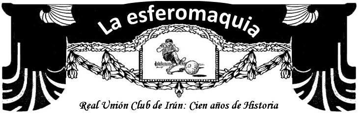 La Esferomaquia Real Union Club de Irun Cien años de Historia