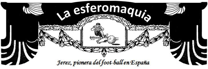 La esferomaquia Jerez pionera del foot-ball en Espana titular