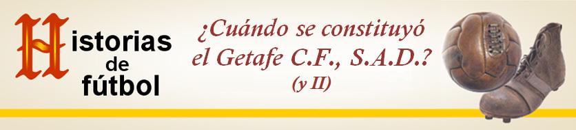 titular HF Cuando se constituyo el Getafe CF SAD II parte