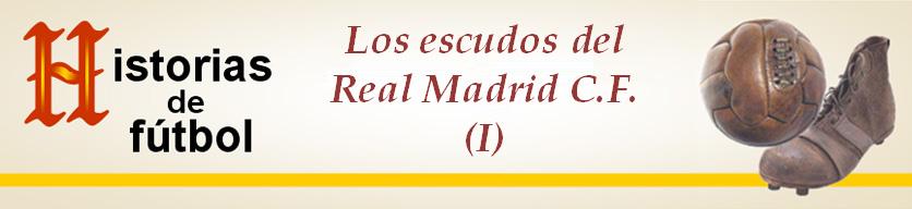 Titular HF Los escudos del Real Madrid CF (I Parte)