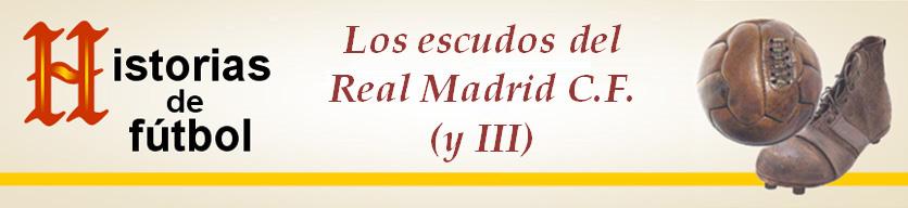 Titular HF Los escudos del Real Madrid CF (III Parte)